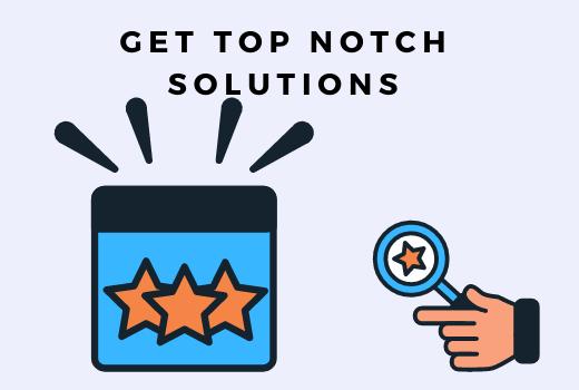 Get top notch solutions