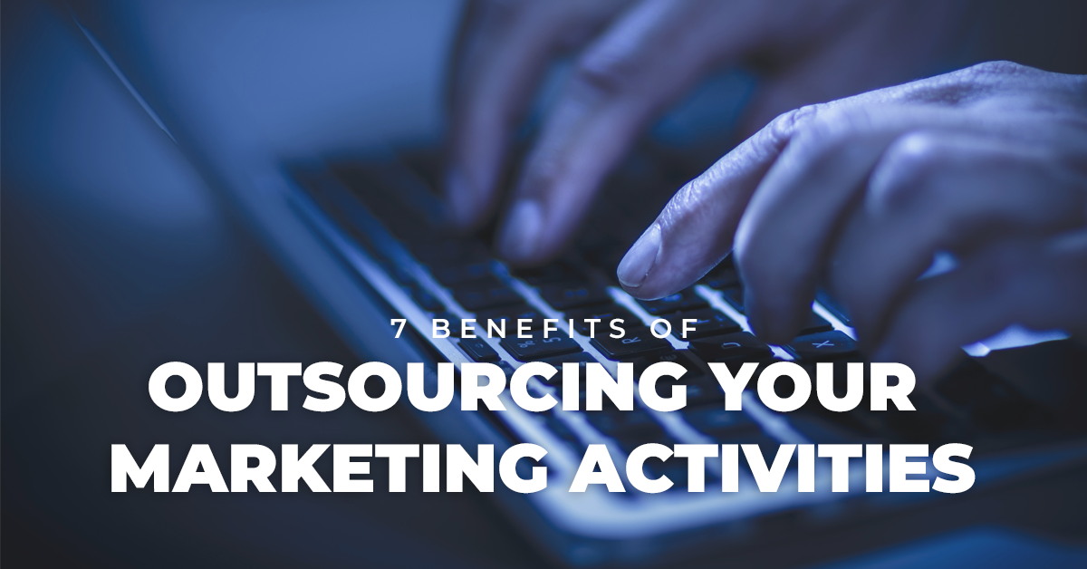 7 Benefits Of Outsourcing Your Marketing